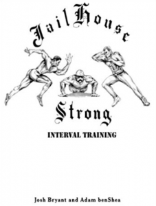 Jailhouse Strong | No frills training for strength and unarmed combat | Adam benShea | Josh Bryant | BOOKS | Jailhouse Strong | Amazon Bestseller Strength Unarmed Combat Book | Interval Training