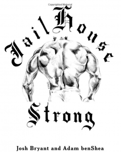 Jailhouse Strong | No frills training for strength and unarmed combat | Adam benShea | Josh Bryant | BOOKS | Jailhouse Strong | Amazon Bestseller Strength Unarmed Combat Book
